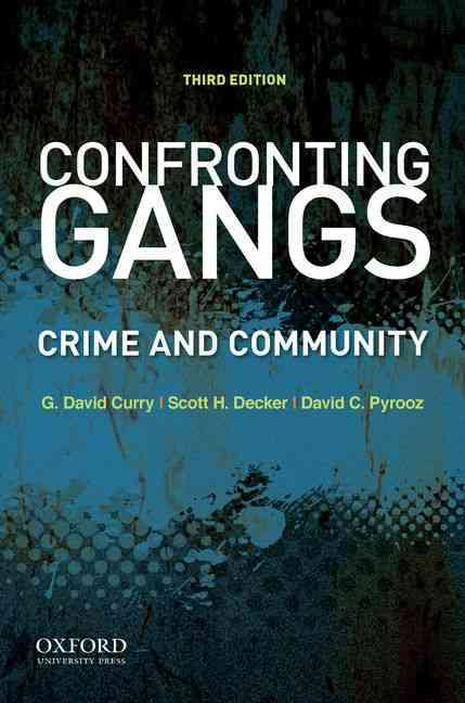 Confronting Gangs By Curry, G. David/ Decker, Scott H./ Pyrooz, David C.