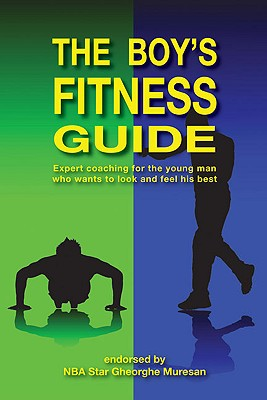 The Boy's Fitness Guide By Hawkins, Frank C./ Morar, Rares N./ Muresan, Gheorghe